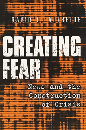 Creating Fear: News and the Construction of Crisis 9780202306605