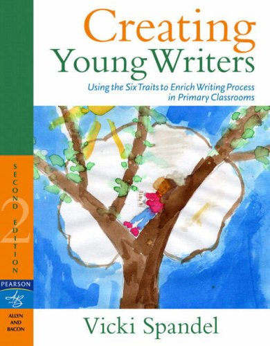 Creating Young Writers: Using the Six Traits to Enrich Writing Process in Primary Classrooms 9780205537020