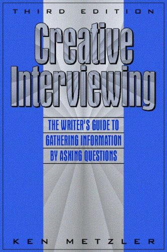 Creative Interviewing: The Writer's Guide to Gathering Information by Asking Questions 9780205262588