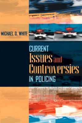 Current Issues and Controversies in Policing 9780205470051