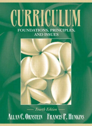 Curriculum: Foundations, Principles, and Issues 9780205405640