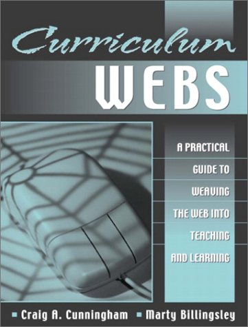 Curriculum Webs: A Practical Guide to Weaving the Web Into Teaching and Learning 9780205336593