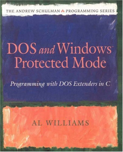 DOS and Windows Protected Mode: Programming with DOS Extenders in C 9780201632187