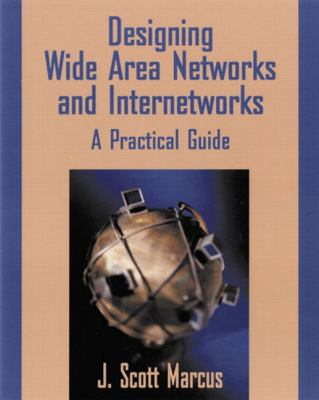 Designing Wide Area Networks and Internetworks: A Practical Guide: A Practical Guide 9780201695847