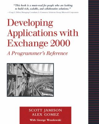 Developing Applications with Exchange 2000: A Programmer's Reference 9780201703795
