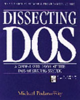 Dissecting DOS: A Code-Level Look at the DOS Operating System 9780201626872