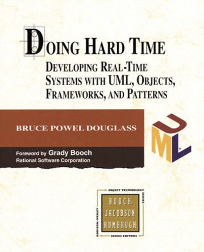 Doing Hard Time: Developing Real-Time Systems with UML, Objects, Frameworks, and Patterns [With *] 9780201498370