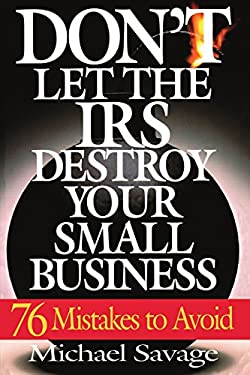 Don't Let the IRS Destroy Your Small Business 9780201311457