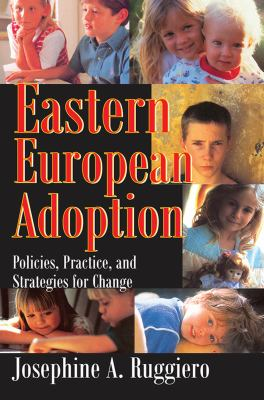 Eastern European Adoption: Policies, Practice, and Strategies for Change 9780202309767