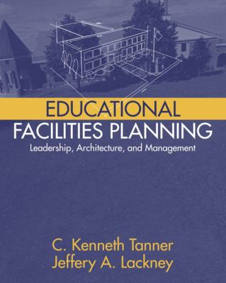 Educational Facilities Planning: Leadership, Architecture, and Management 9780205342464
