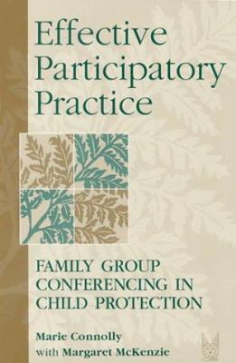 Effective Participatory Practice: Family Group Conferencing in Child Protection 9780202361079