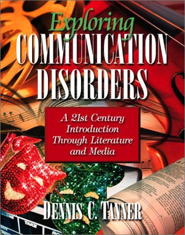 Exploring Communication Disorders: A 21st Century Introduction Through Literature and Media 9780205373604