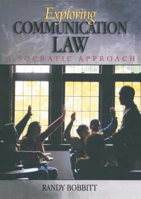 Exploring Communication Law: A Socratic Approach 9780205462315