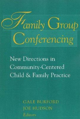 Family Group Conferencing: New Directions in Community-Centered Child & Family Practice