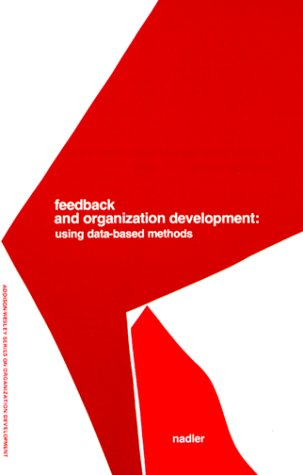 Feedback and Organization Development: Using Data-Based Methods (Prentice Hall Organizational Development Series) 9780201050066