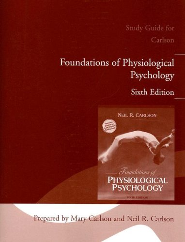 Foundations of Physiological Psychology Sixth Edition: Study Guide for Carlson 9780205428328