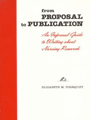 From Proposal to Publication: An Informal Guide to Writing about Nursing Research 9780201080124
