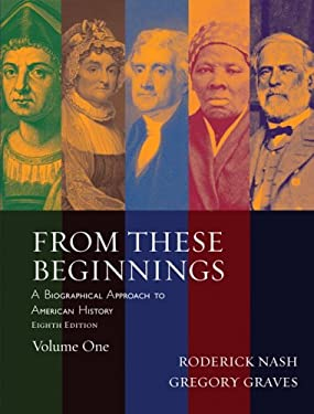 From These Beginnings, Volume 1: A Biographical Approach to American History - 8th Edition