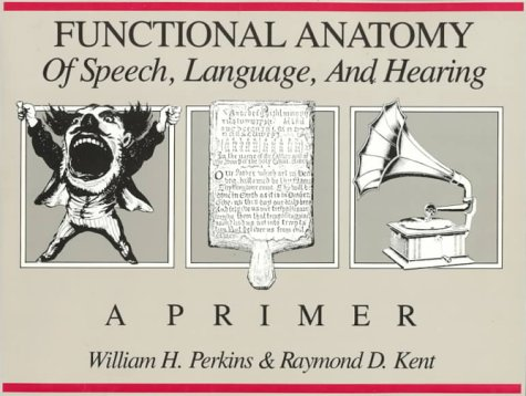 Functional Anatomy of Speech, Language and Hearing: A Primer 9780205135721