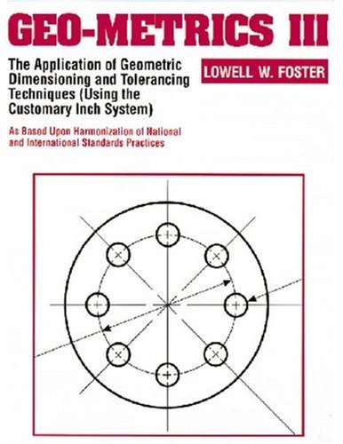 Geo-Metrics III: The Application of Geometric Dimensioning and Tolerancing Techniques (Using the Customary Inch Systems) 9780201633429