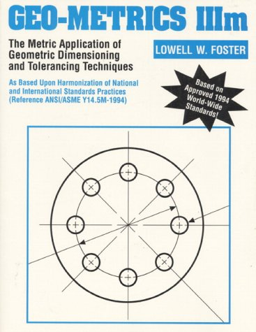 Geo-Metrics IIIM: The Metric Application of Geometric Dimensioning and Tolerancing Techniques 9780201633436
