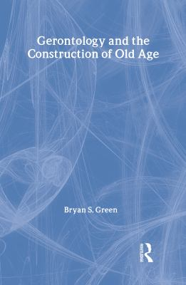 Gerontology and the Construction of Old Age: A Study in Discourse Analysis 9780202304502