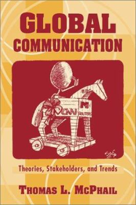 Global Communication: Theories, Stakeholders, and Trends 9780205156351