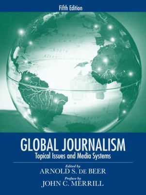 Global Journalism: Topical Issues and Media Systems 9780205608119