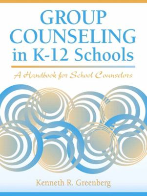 Group Counseling in K-12 Schools: A Handbook for School Counselors 9780205321957