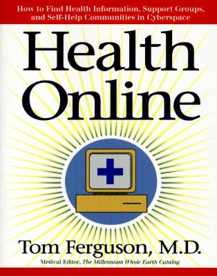 Health Online: How to Find Health Information, Support Groups, and Self Help Communities in Cyberspace 9780201409895
