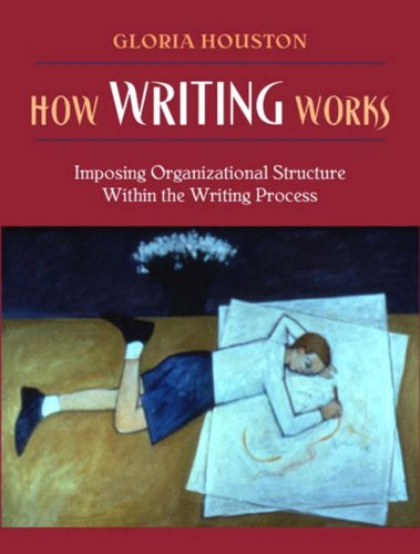 How Writing Works: Imposing Organizational Structure Within the Writing Process [With Access Code] 9780205464623