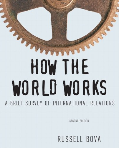 How the World Works: A Brief Survey of International Relations 9780205082407