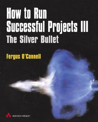 How to Run Successful Projects III: The Silver Bullet 9780201748062