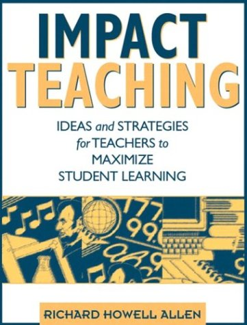 Impact Teaching: Ideas and Strategies for Teachers to Maximize Student Learning 9780205334148