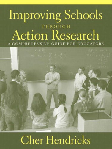 Improving Schools Through Action Research: A Comprehensive Guide for Educators 9780205385850