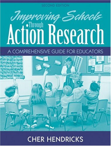 Improving Schools Through Action Research: A Comprehensive Guide for Educators 9780205578467