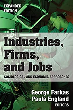 Industries, Firms, and Jobs: Sociological and Economic Approaches 9780202304809