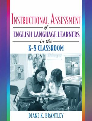 Instructional Assessment of Ells in the K-8 Classroom 9780205455997