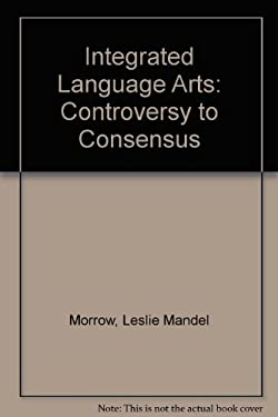 Integrated Language Arts: Controversy to Consensus 9780205147366