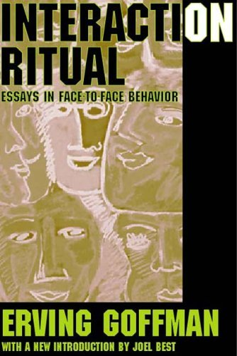 Interaction Ritual: Essays in Face to Face Behavior 9780202307770