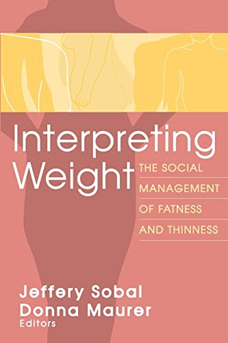 Interpreting Weight: The Social Management of Fatness and Thinness 9780202305783