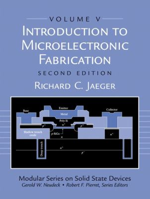 Introduction to Microelectronic Fabrication: Volume 5 of Modular Series on Solid State Devices 9780201444940