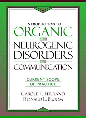 Introduction to Organic and Neurogenic Disorders of Communication: Current Scope of Practice 9780205168675