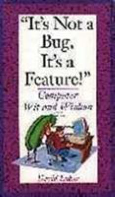 It's Not a Bug, It's a Feature!: Computer Wit and Wisdom 9780201483048