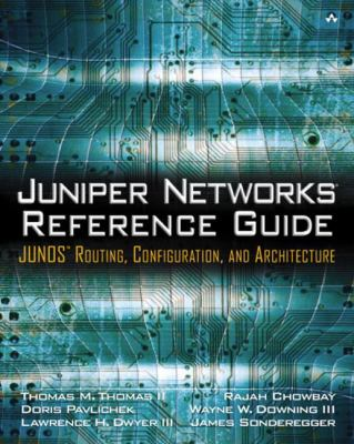 Juniper Networks Reference Guide: Junos Routing, Configuration, and Architecture: Junos Routing, Configuration, and Architecture 9780201775921