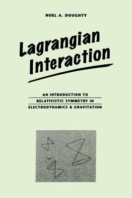 Lagrangian Interaction: Introduction to Relativistic Symmetry in Electrodynamics and Gravitation 9780201416251