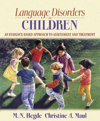 Language Disorders in Children: An Evidence-Based Approach to Assessment and Treatment 9780205435425
