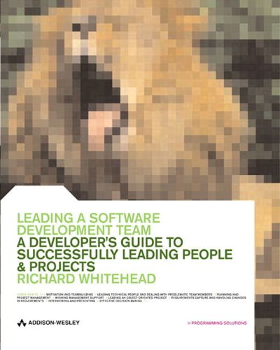 Leading a Software Development Team: A Developer's Guide to Successfully Leading People and Projects 9780201675269