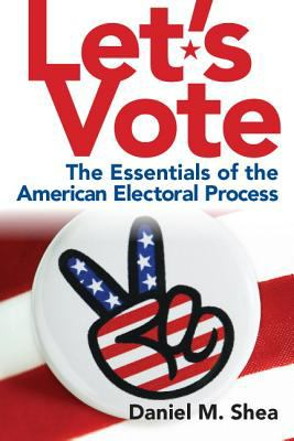 Let's Vote!: The Essentials of the American Electoral Process 9780205831234