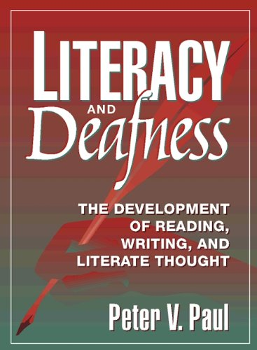 Literacy and Deafness: The Development of Reading, Writing, and Literature Thoughts - Paul, Peter V.